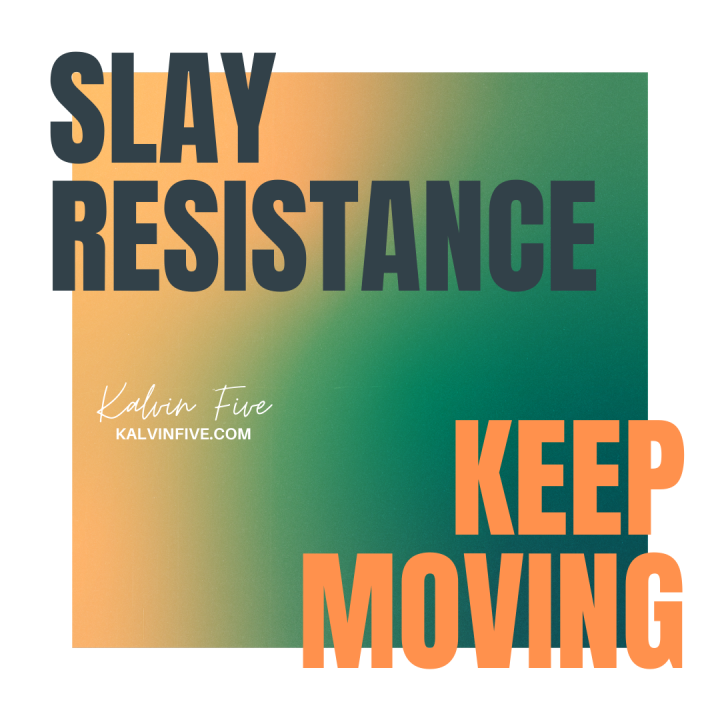 Slay Resistance, Keep Moving!